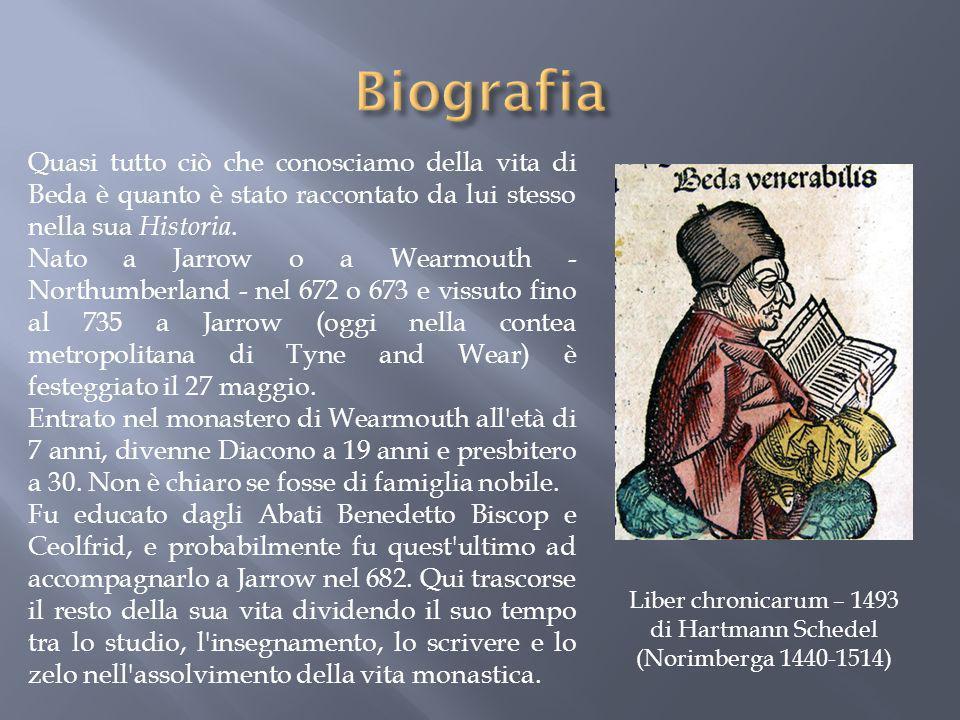 Liber chronicarum – 1493 di Hartmann Schedel (Norimberga 1440-1514) Quasi tutto ciò che conosciamo della vita di Beda è quanto è stato raccontato da l