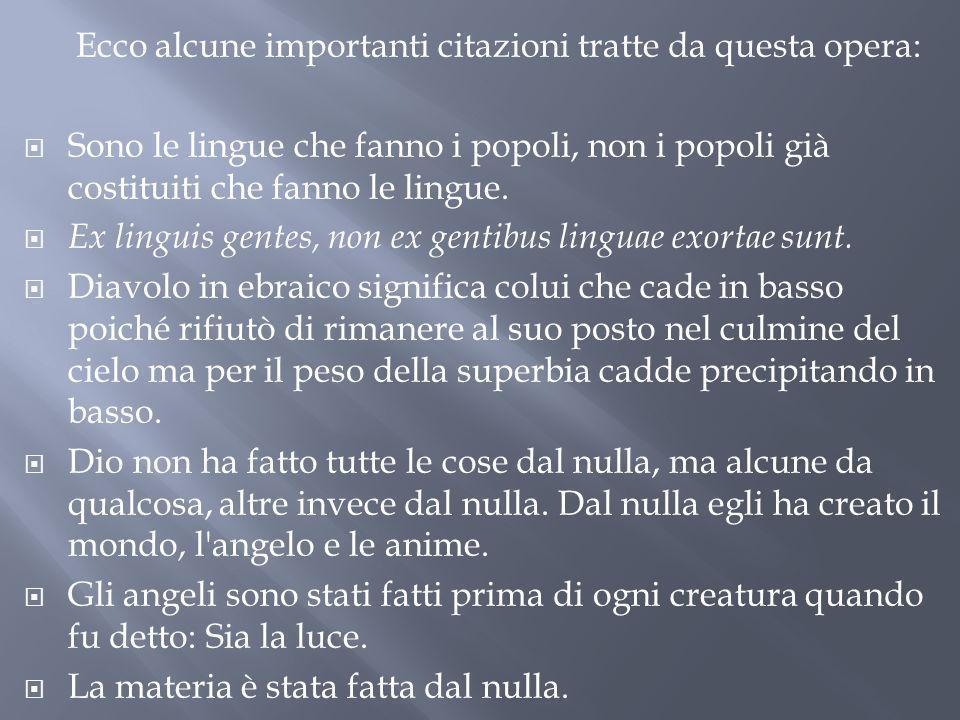 Ecco alcune importanti citazioni tratte da questa opera: Sono le lingue che fanno i popoli, non i popoli già costituiti che fanno le lingue. Ex lingui
