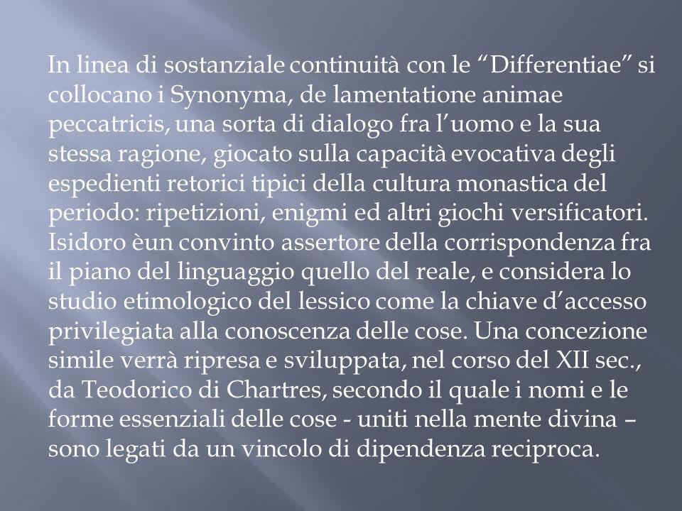 In linea di sostanziale continuità con le Differentiae si collocano i Synonyma, de lamentatione animae peccatricis, una sorta di dialogo fra luomo e l