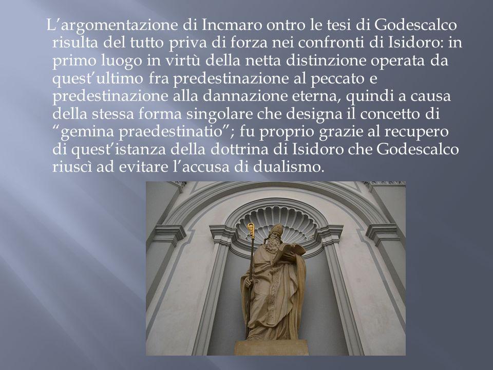 Largomentazione di Incmaro ontro le tesi di Godescalco risulta del tutto priva di forza nei confronti di Isidoro: in primo luogo in virtù della netta