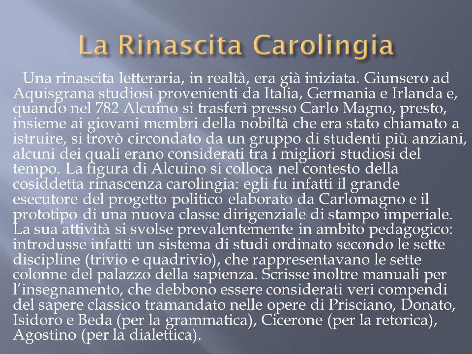 Una rinascita letteraria, in realtà, era già iniziata. Giunsero ad Aquisgrana studiosi provenienti da Italia, Germania e Irlanda e, quando nel 782 Alc