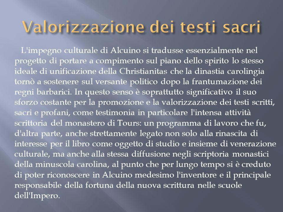L'impegno culturale di Alcuino si tradusse essenzialmente nel progetto di portare a compimento sul piano dello spirito lo stesso ideale di unificazion