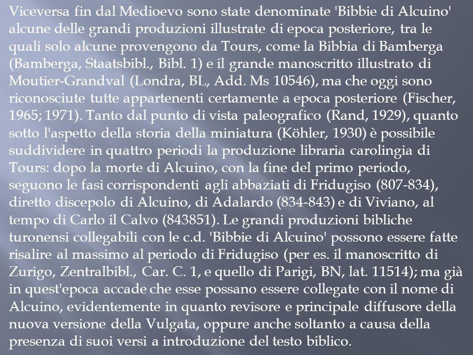 Viceversa fin dal Medioevo sono state denominate 'Bibbie di Alcuino' alcune delle grandi produzioni illustrate di epoca posteriore, tra le quali solo