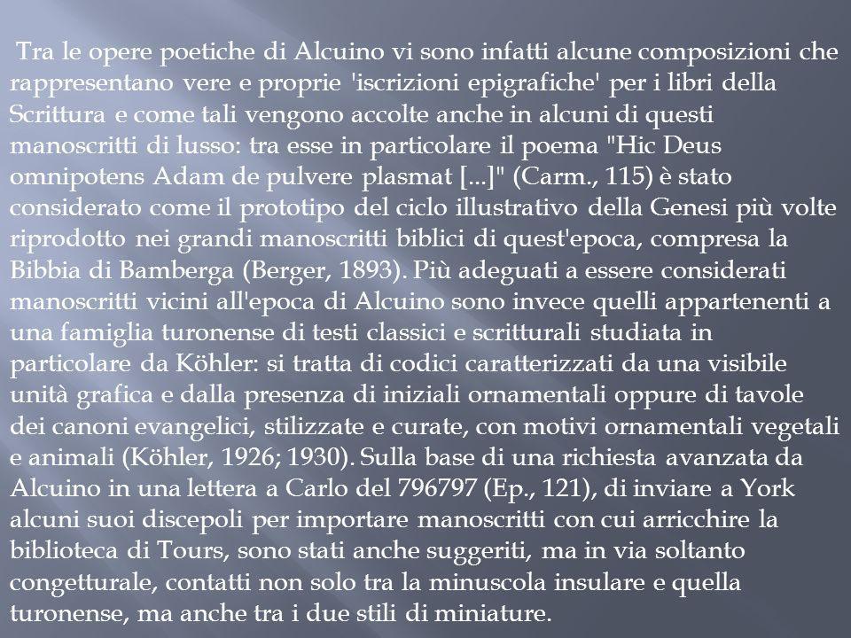 Tra le opere poetiche di Alcuino vi sono infatti alcune composizioni che rappresentano vere e proprie 'iscrizioni epigrafiche' per i libri della Scrit