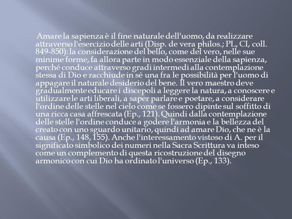 Amare la sapienza è il fine naturale dell'uomo, da realizzare attraverso l'esercizio delle arti (Disp. de vera philos.; PL, CI, coll. 849-850): la con