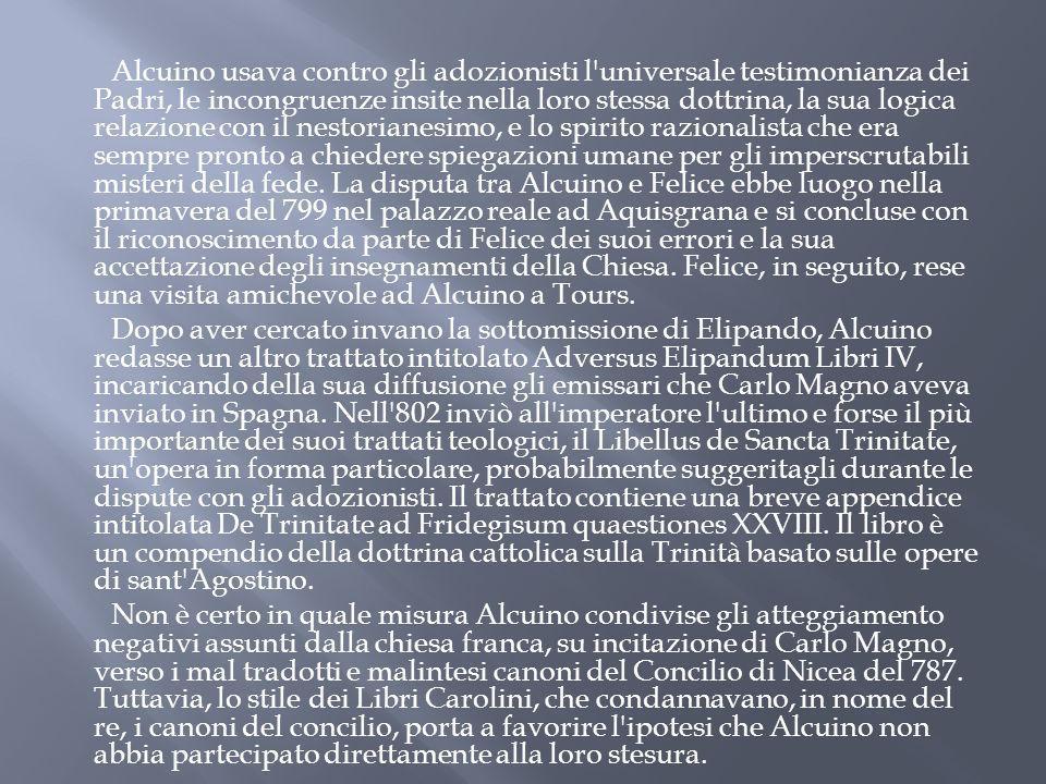 Alcuino usava contro gli adozionisti l'universale testimonianza dei Padri, le incongruenze insite nella loro stessa dottrina, la sua logica relazione