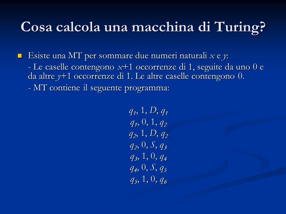 Cosa calcola una macchina di Turing? Esiste una MT per sommare due numeri naturali x e y: Esiste una MT per sommare due numeri naturali x e y: - Le ca