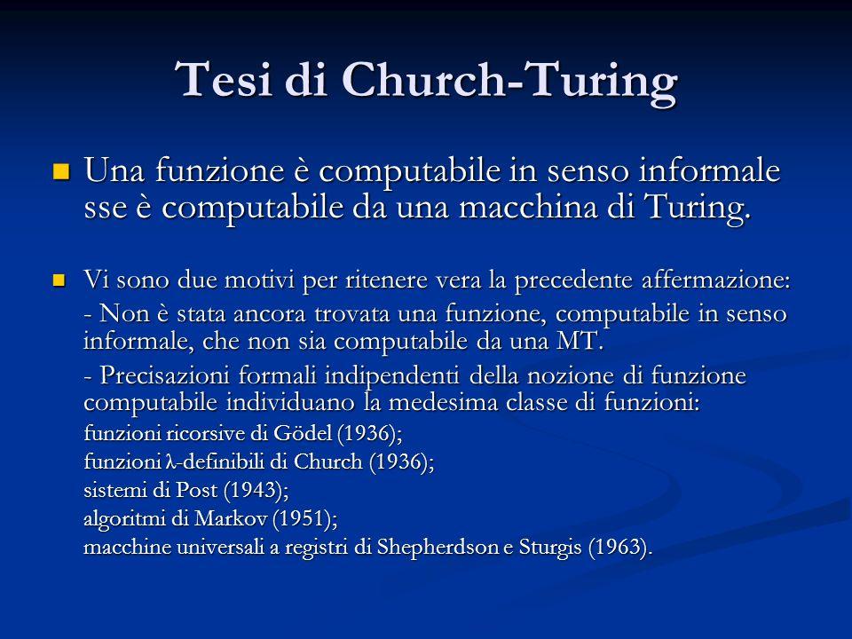Tesi di Church-Turing Una funzione è computabile in senso informale sse è computabile da una macchina di Turing. Una funzione è computabile in senso i