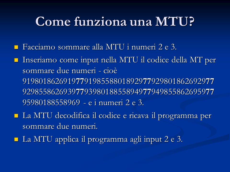 Come funziona una MTU? Facciamo sommare alla MTU i numeri 2 e 3. Facciamo sommare alla MTU i numeri 2 e 3. Inseriamo come input nella MTU il codice de