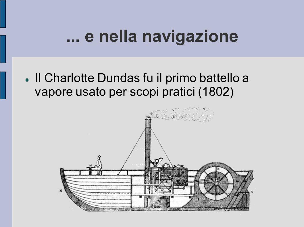 ... e nella navigazione Il Charlotte Dundas fu il primo battello a vapore usato per scopi pratici (1802)