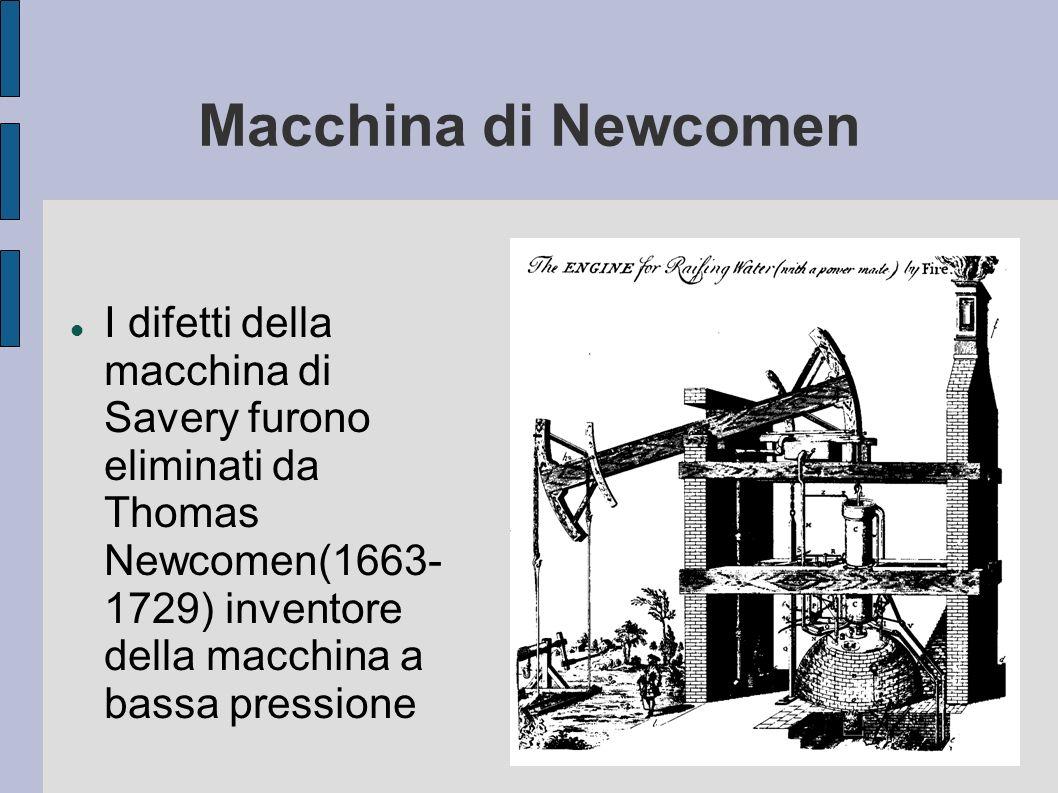 Macchina di Newcomen I difetti della macchina di Savery furono eliminati da Thomas Newcomen(1663- 1729) inventore della macchina a bassa pressione