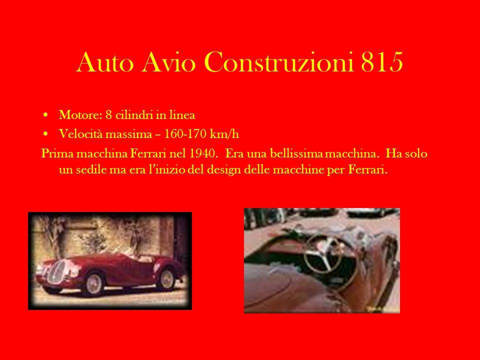 Auto Avio Construzioni 815 Motore: 8 cilindri in linea Velocità massima – 160-170 km/h Prima macchina Ferrari nel 1940. Era una bellissima macchina. H