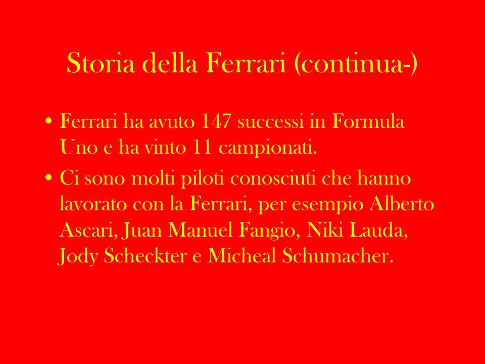 Storia della Ferrari (continua-) Ferrari ha avuto 147 successi in Formula Uno e ha vinto 11 campionati. Ci sono molti piloti conosciuti che hanno lavo