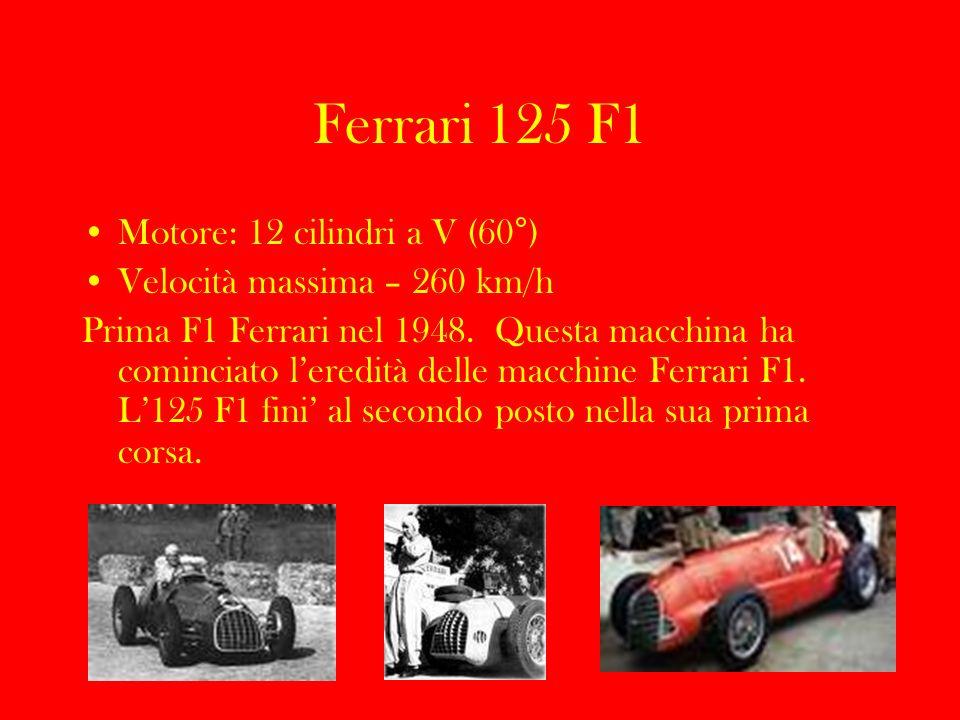 Ferrari F 2004 Motore: 10 cilindri a V (90°) Velocità massima – 360 km/h Era famosa la versione che Micheal Schumacher ha guidato in molte corse.