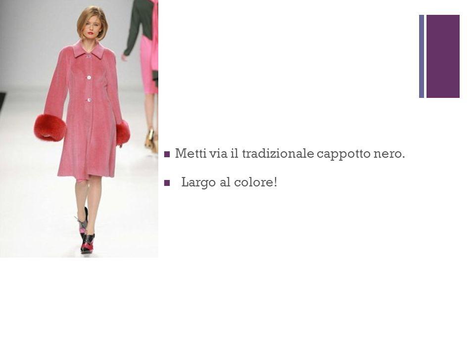 + Metti via il tradizionale cappotto nero. Largo al colore!