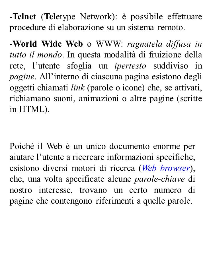 -Telnet (Teletype Network): è possibile effettuare procedure di elaborazione su un sistema remoto. -World Wide Web o WWW: ragnatela diffusa in tutto i