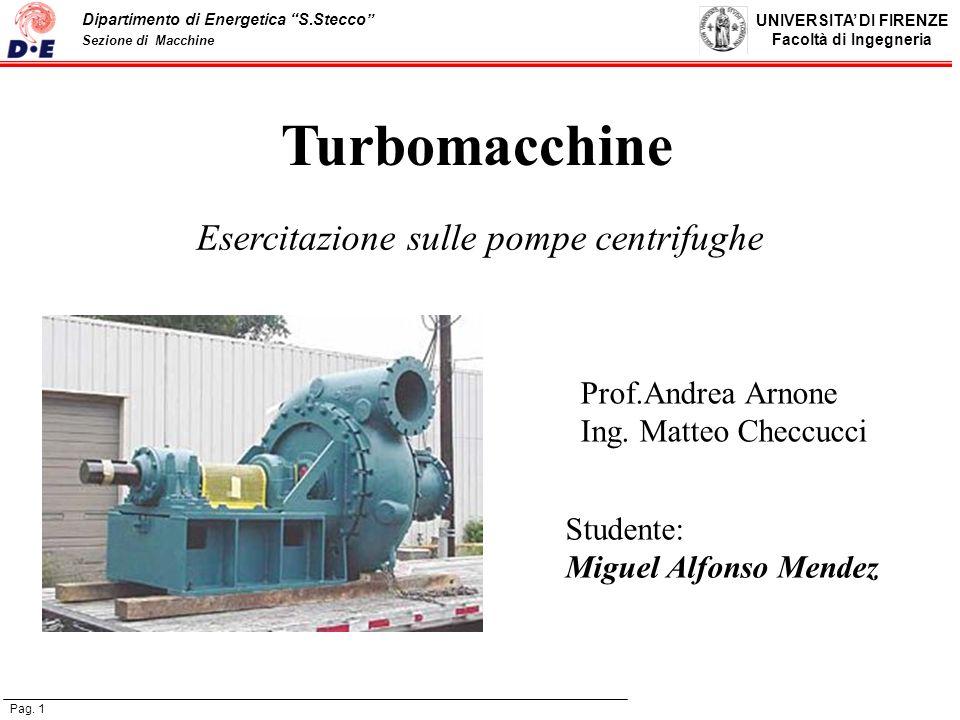 UNIVERSITA DI FIRENZE Facoltà di Ingegneria Pag. 1 Dipartimento di Energetica S.Stecco Sezione di Macchine Turbomacchine Esercitazione sulle pompe cen