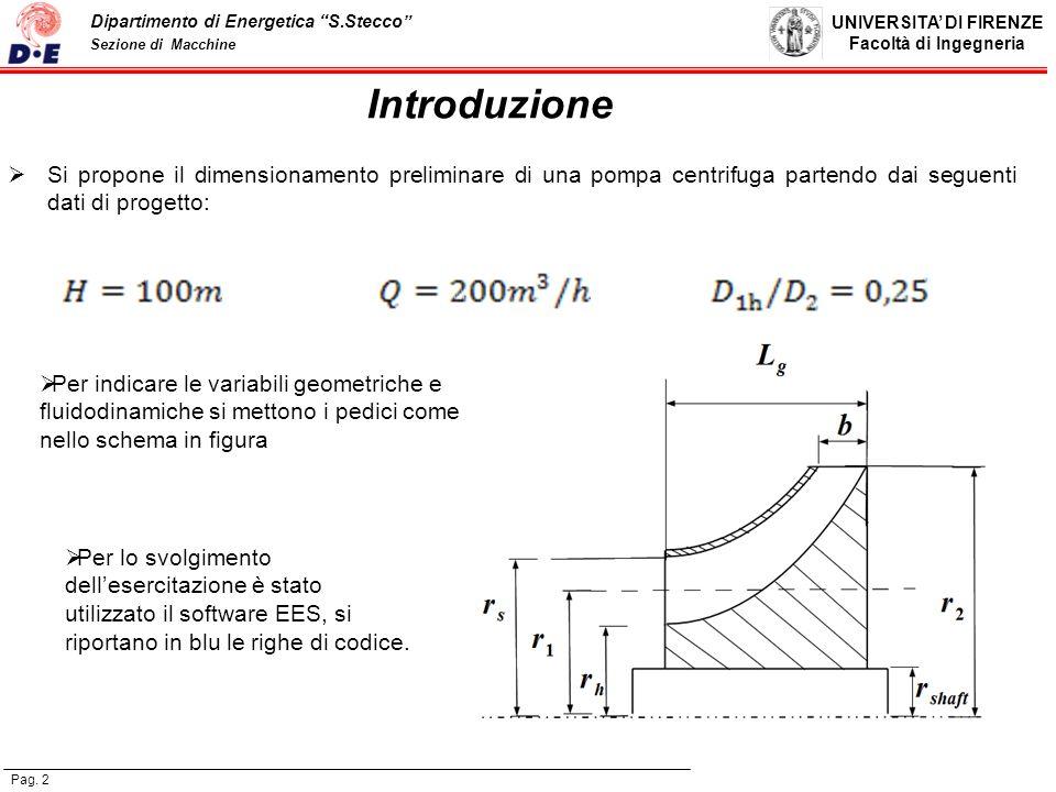 UNIVERSITA DI FIRENZE Facoltà di Ingegneria Pag. 2 Dipartimento di Energetica S.Stecco Sezione di Macchine Introduzione Si propone il dimensionamento