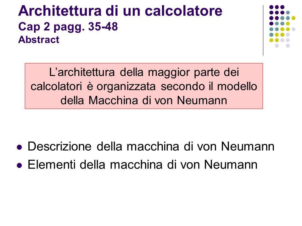 Architettura di un calcolatore Cap 2 pagg. 35-48 Abstract Descrizione della macchina di von Neumann Elementi della macchina di von Neumann Larchitettu