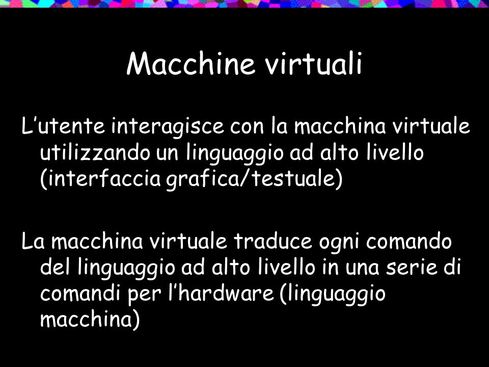Software di base = sistema operativo Lelaboratore (hardware) risponde solo a comandi scritti nel suo linguaggio macchina Il software di base: è un insieme di programmi in linguaggio macchina ed in liguaggio ad alto livello crea la macchina virtuale sopra lelaboratore con cui lutente interagisce