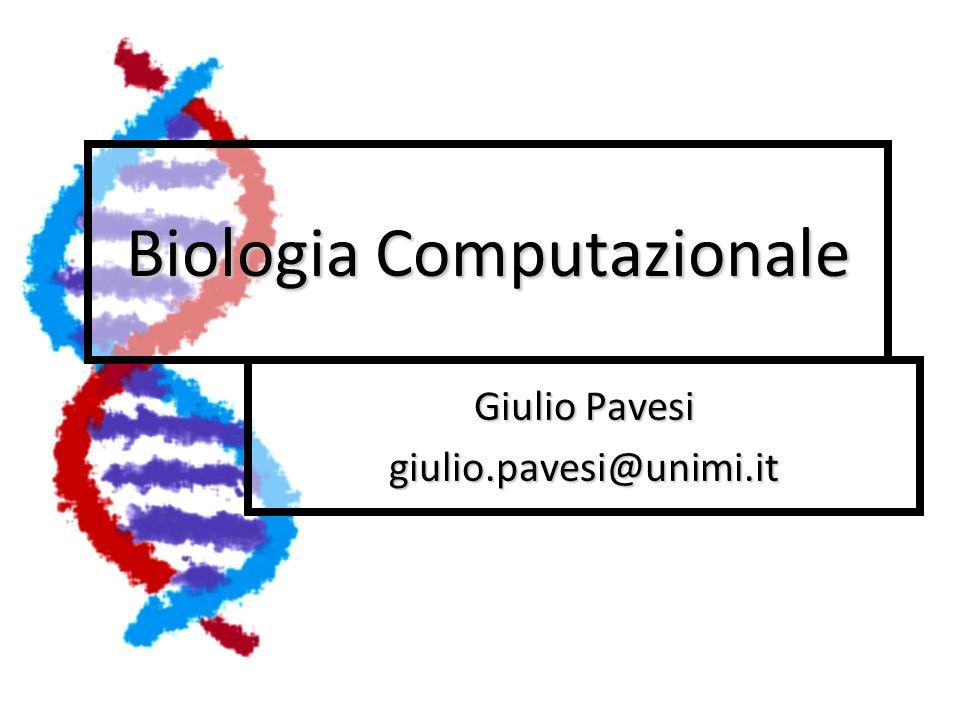 Biologia Computazionale Giulio Pavesi giulio.pavesi@unimi.it