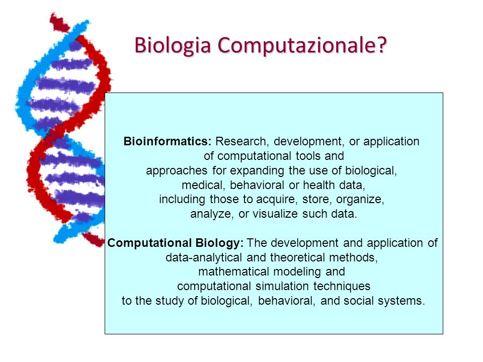 Biologia Computazionale? Bioinformatics: Research, development, or application of computational tools and approaches for expanding the use of biologic