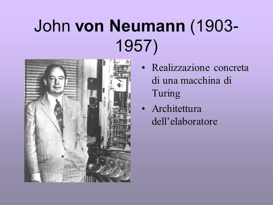 John von Neumann (1903- 1957) Realizzazione concreta di una macchina di Turing Architettura dellelaboratore