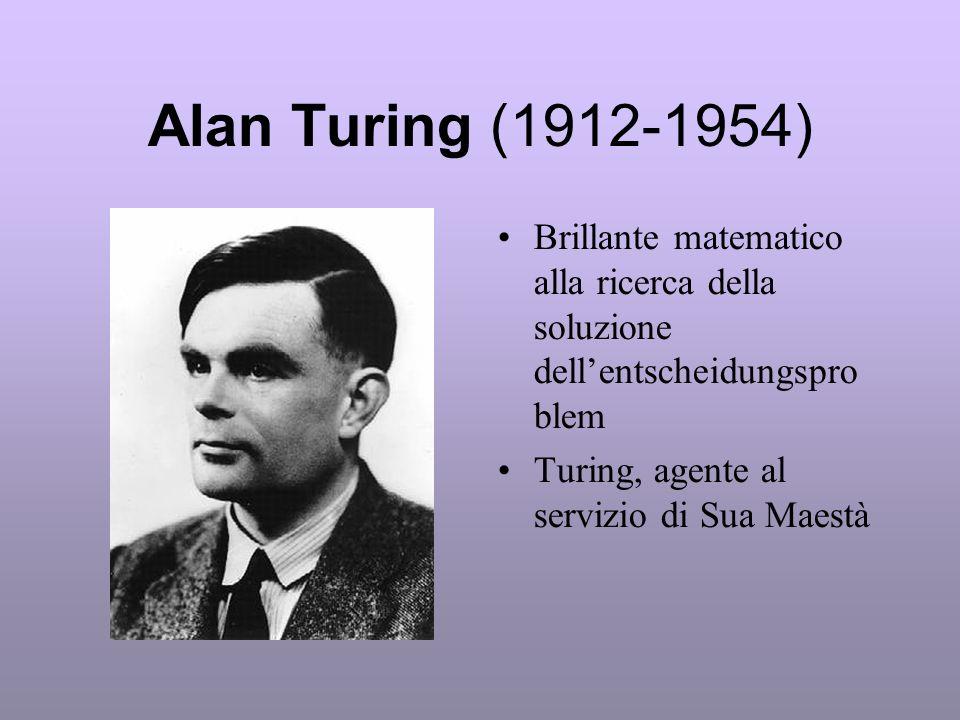 Alan Turing (1912-1954) Brillante matematico alla ricerca della soluzione dellentscheidungspro blem Turing, agente al servizio di Sua Maestà