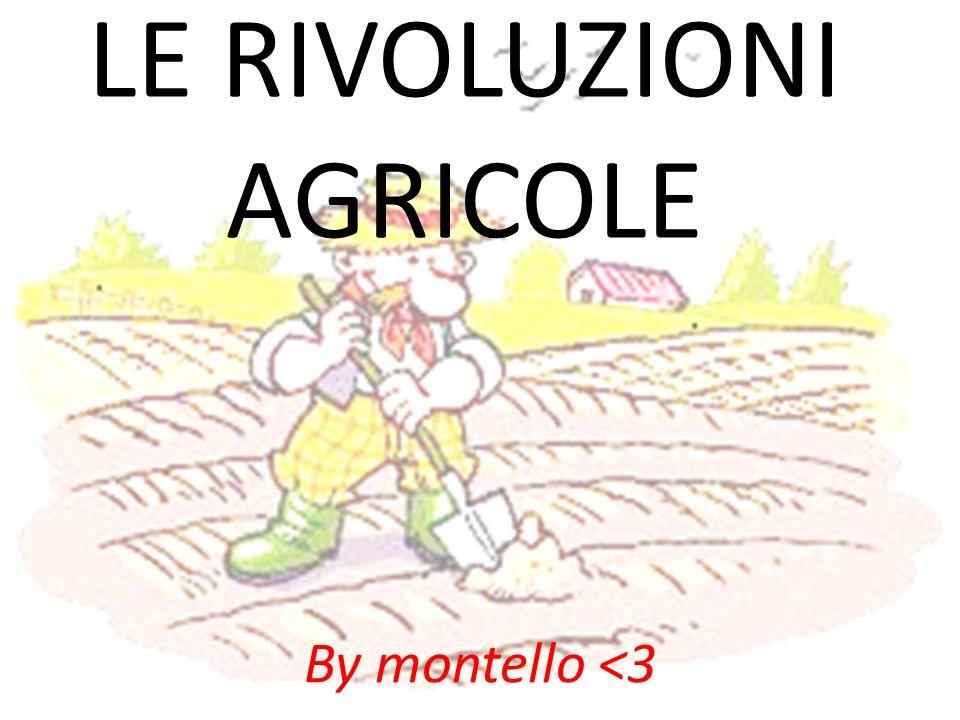 LE RIVOLUZIONI AGRICOLE By montello <3