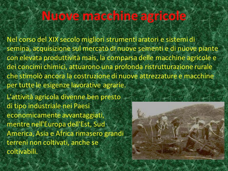 Nuove macchine agricole L attività agricola divenne ben presto di tipo industriale nei Paesi economicamente avvantaggiati, mentre nell Europa dell Est, Sud America, Asia e Africa rimasero grandi terreni non coltivati, anche se coltivabili.