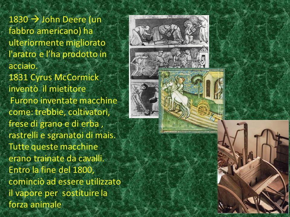 1830 John Deere (un fabbro americano) ha ulteriormente migliorato l aratro e lha prodotto in acciaio.