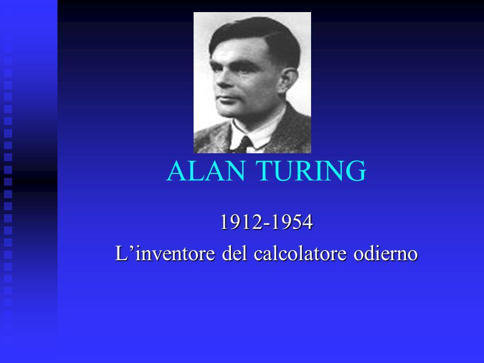 ALAN TURING 1912-1954 Linventore del calcolatore odierno