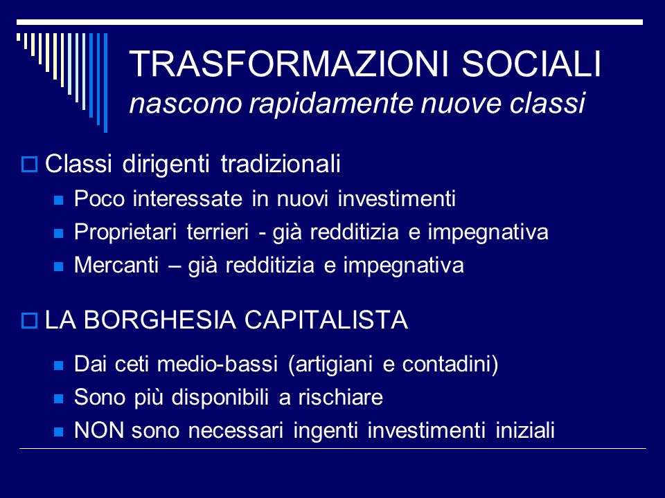 TRASFORMAZIONI SOCIALI nascono rapidamente nuove classi Classi dirigenti tradizionali Poco interessate in nuovi investimenti Proprietari terrieri - gi