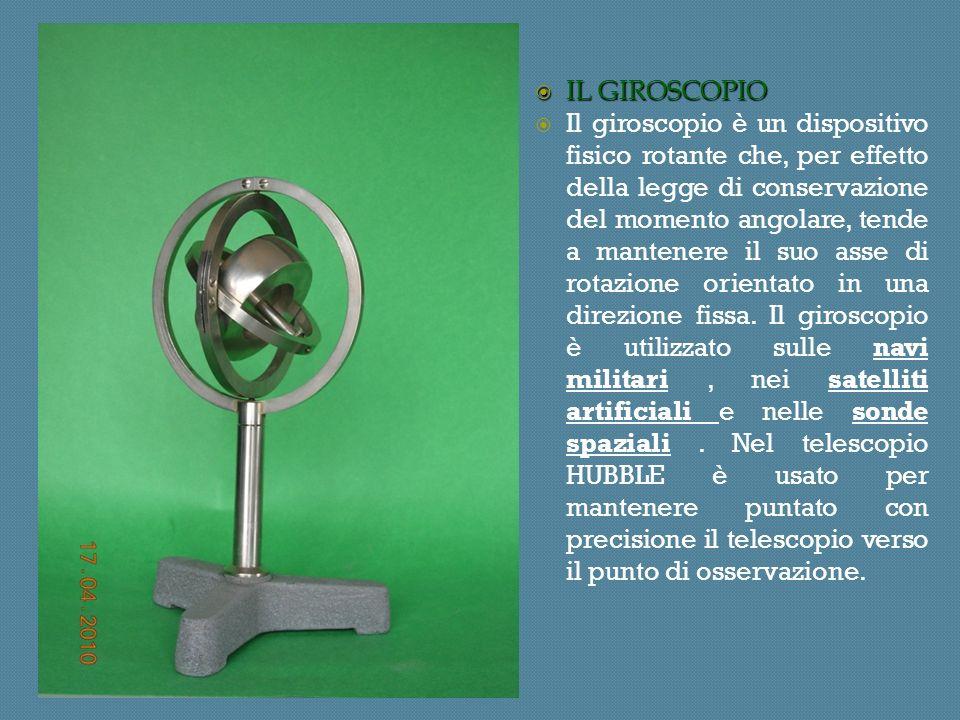 IL GIROSCOPIO IL GIROSCOPIO Il giroscopio è un dispositivo fisico rotante che, per effetto della legge di conservazione del momento angolare, tende a mantenere il suo asse di rotazione orientato in una direzione fissa.
