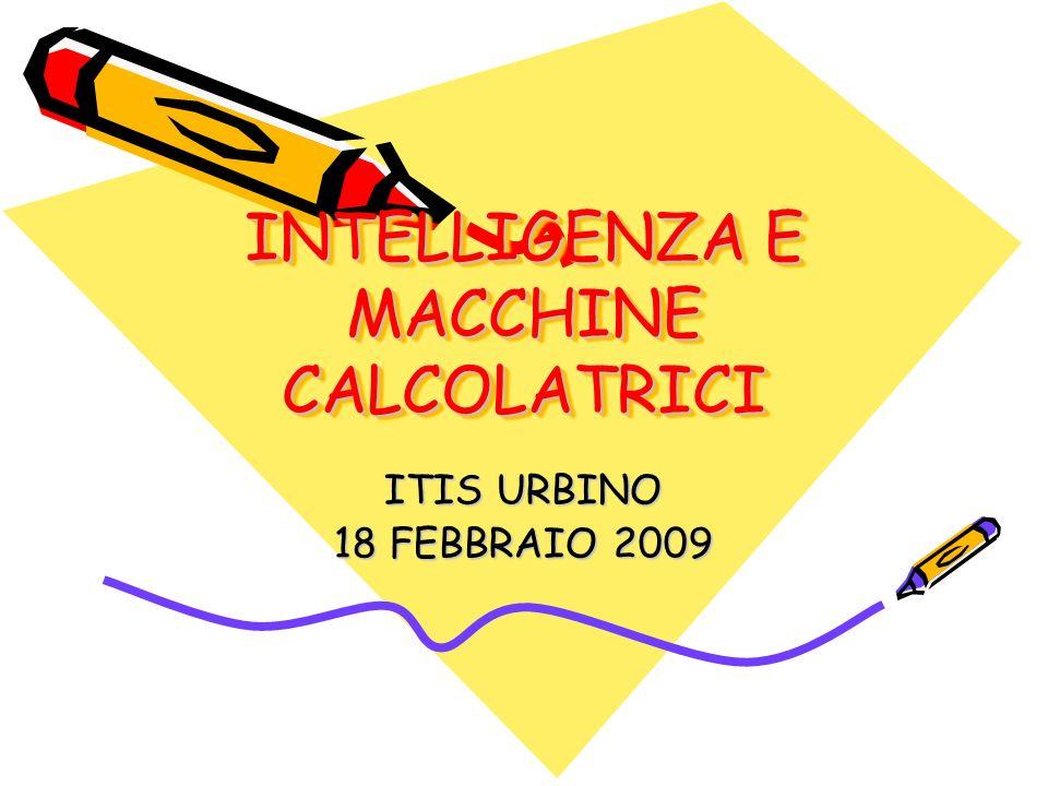 INTELLIGENZA E MACCHINE CALCOLATRICI ITIS URBINO 18 FEBBRAIO 2009