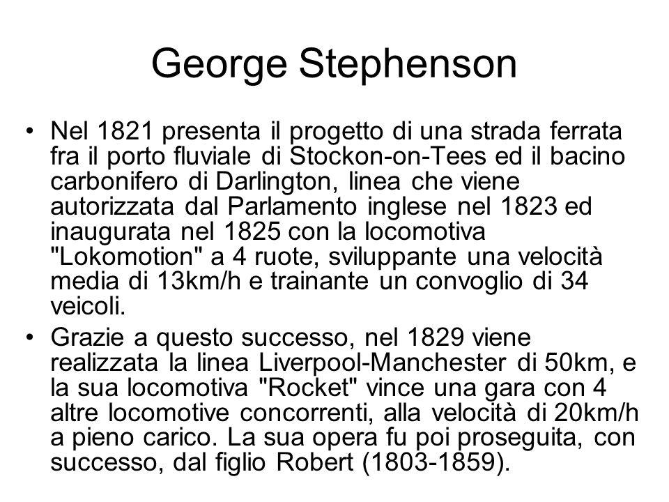George Stephenson Nel 1821 presenta il progetto di una strada ferrata fra il porto fluviale di Stockon-on-Tees ed il bacino carbonifero di Darlington,
