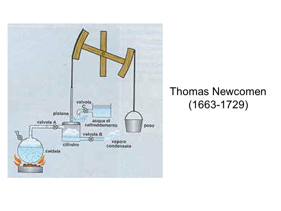Thomas Newcomen (1663-1729) Fabbro inglese che nel 1705, assieme ad altri, realizzò una macchina nella quale il vapore surriscaldato, generato portando allebollizione dellacqua in una caldaia, agiva su una delle facce di uno stantuffo metallico mobile allinterno di un cilindro e comunicante mediante laltra faccia direttamente con latmosfera esterna.