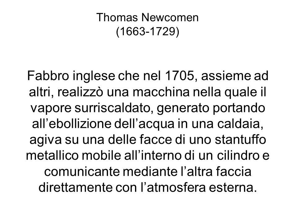 Thomas Newcomen (1663-1729) Il vapore entra il cilindro attraverso una valvola di immissione poco prima che la corsa precedente abbia termine, così da ammortizzare il moto dello stantuffo mediante un cuscino fluido.