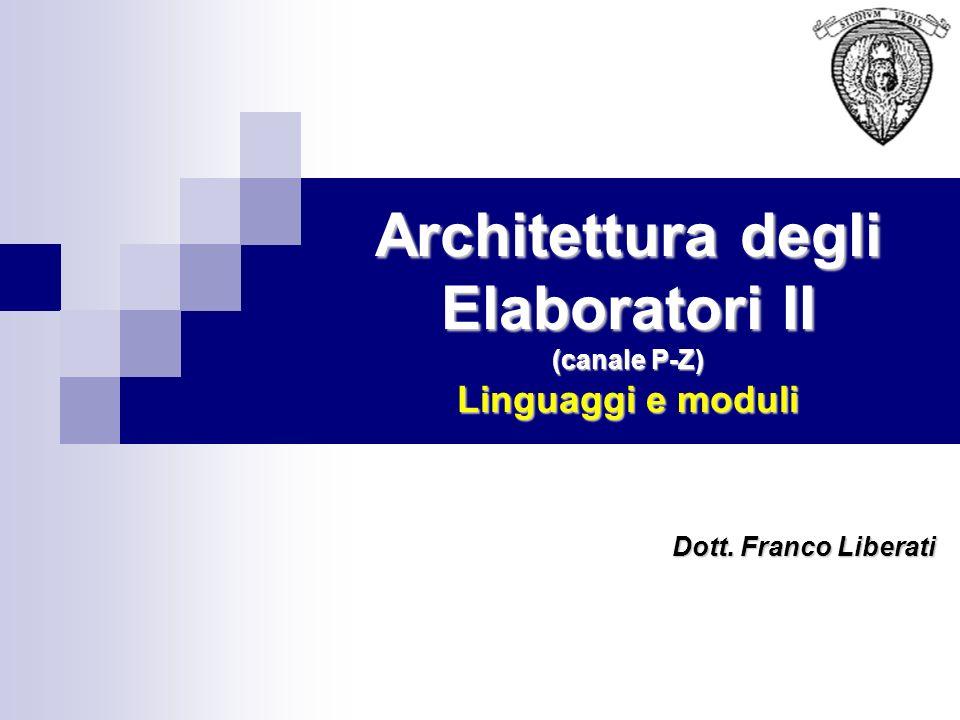 Architettura degli Elaboratori II (canale P-Z) Linguaggi e moduli Dott. Franco Liberati