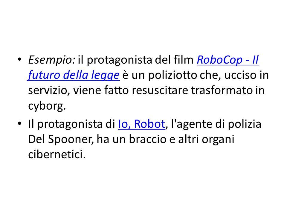 Esempio: il protagonista del film RoboCop - Il futuro della legge è un poliziotto che, ucciso in servizio, viene fatto resuscitare trasformato in cybo