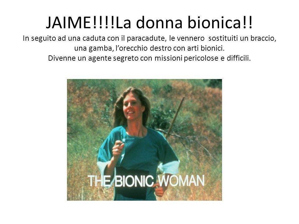 JAIME!!!!La donna bionica!! In seguito ad una caduta con il paracadute, le vennero sostituiti un braccio, una gamba, lorecchio destro con arti bionici