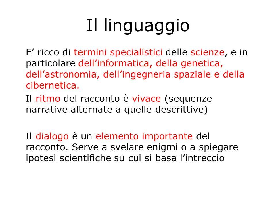 Il linguaggio E ricco di termini specialistici delle scienze, e in particolare dellinformatica, della genetica, dellastronomia, dellingegneria spazial