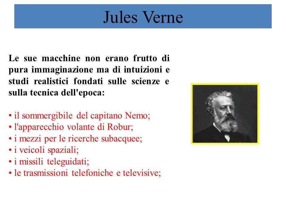 Jules Verne Le sue macchine non erano frutto di pura immaginazione ma di intuizioni e studi realistici fondati sulle scienze e sulla tecnica dell'epoc