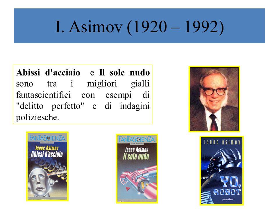 I. Asimov (1920 – 1992) Asimov è un creatore geniale di intrecci, e il finale a sorpresa che egli adopera è tipico del genere