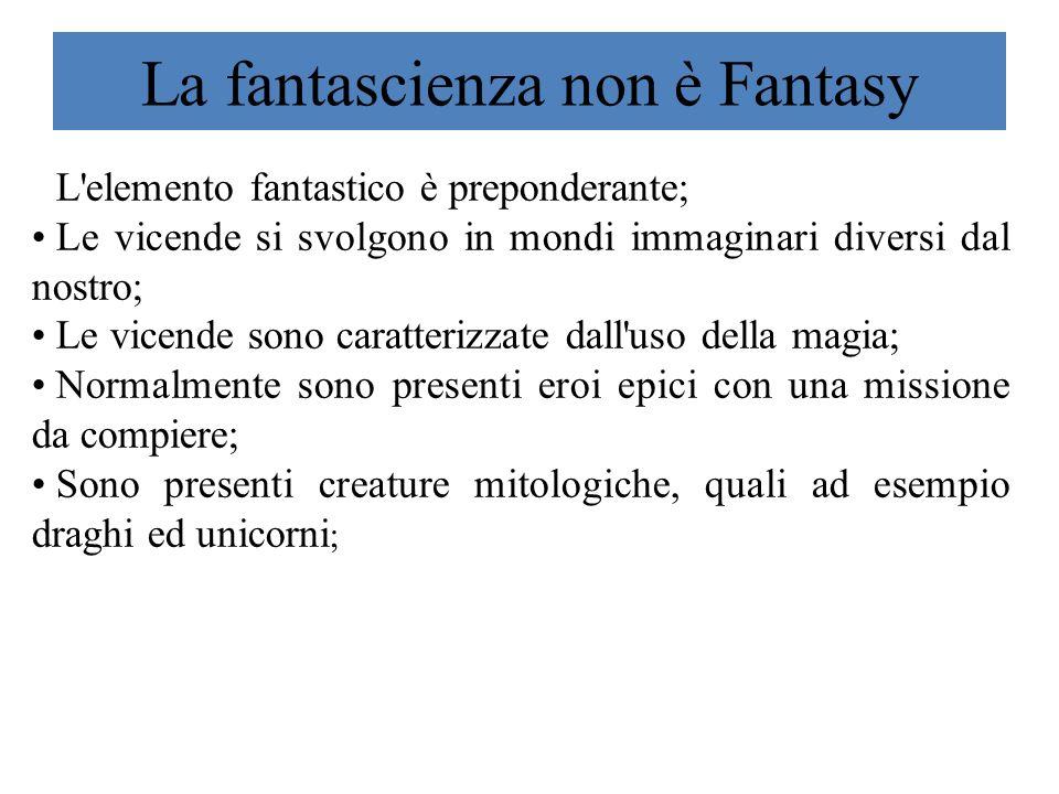 La fantascienza non è Fantasy L'elemento fantastico è preponderante; Le vicende si svolgono in mondi immaginari diversi dal nostro; Le vicende sono ca