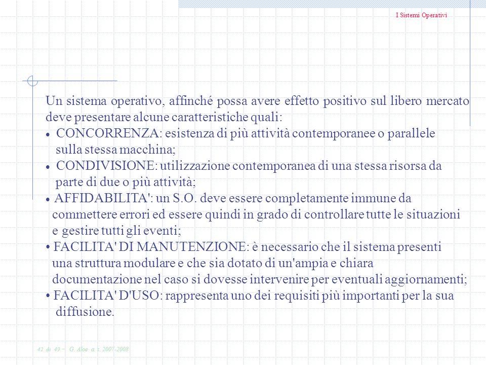 I Sistemi Operativi 42 di 49 - G. Aloe a. s. 2007-2008 Un sistema operativo, affinché possa avere effetto positivo sul libero mercato deve presentare