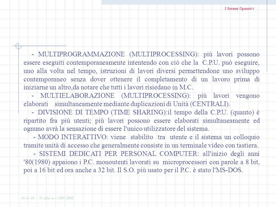 I Sistemi Operativi 48 di 49 - G. Aloe a. s. 2007-2008 - MULTIPROGRAMMAZIONE (MULTIPROCESSING): più lavori possono essere eseguiti contemporaneamente