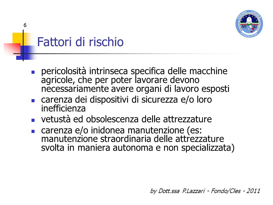 by Dott.ssa P.Lazzari - Fondo/Cles - 2011 6 Fattori di rischio pericolosità intrinseca specifica delle macchine agricole, che per poter lavorare devon