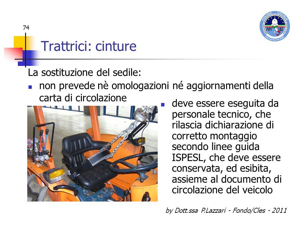by Dott.ssa P.Lazzari - Fondo/Cles - 2011 74 Trattrici: cinture deve essere eseguita da personale tecnico, che rilascia dichiarazione di corretto mont
