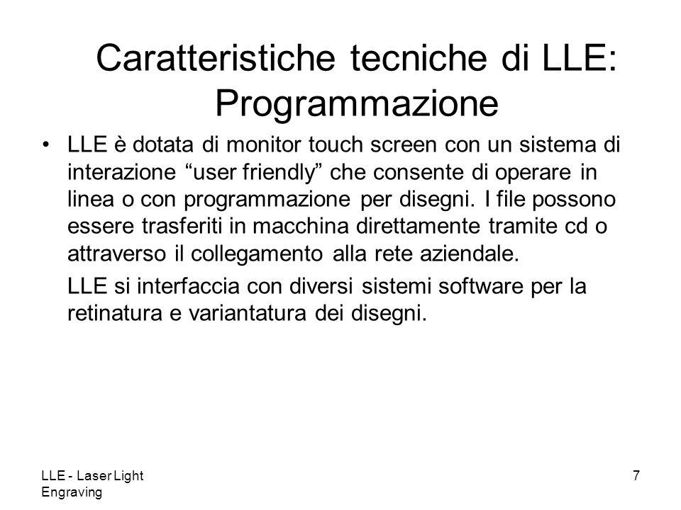 LLE - Laser Light Engraving 7 LLE è dotata di monitor touch screen con un sistema di interazione user friendly che consente di operare in linea o con